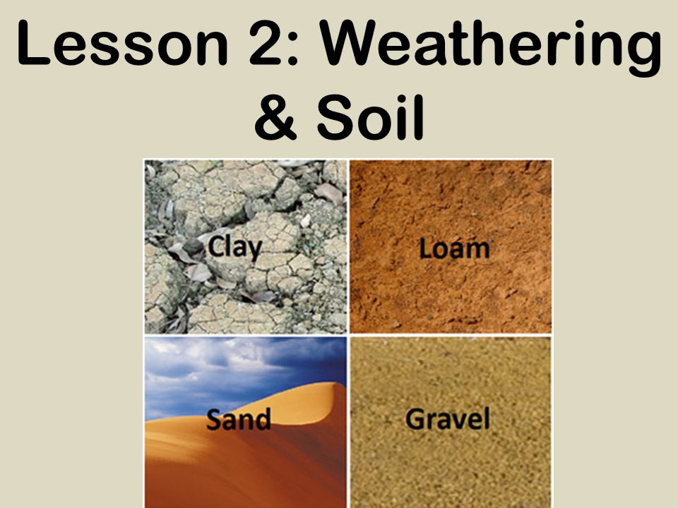 Lesson 2: Weathering & Soil