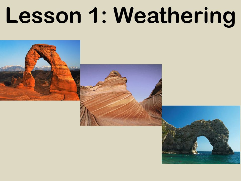 Lesson 1: Weathering