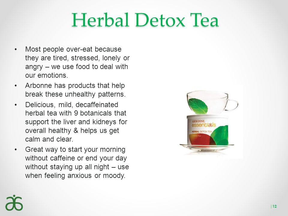 Herbal Detox Tea Most people over-eat because they are tired, stressed, lonely or angry – we use food to deal with our emotions.