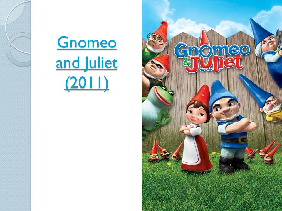 Gnomeo and Juliet (2011) http://www.youtube.com/watch v=EryC4YqKKvY 24:26-29:02