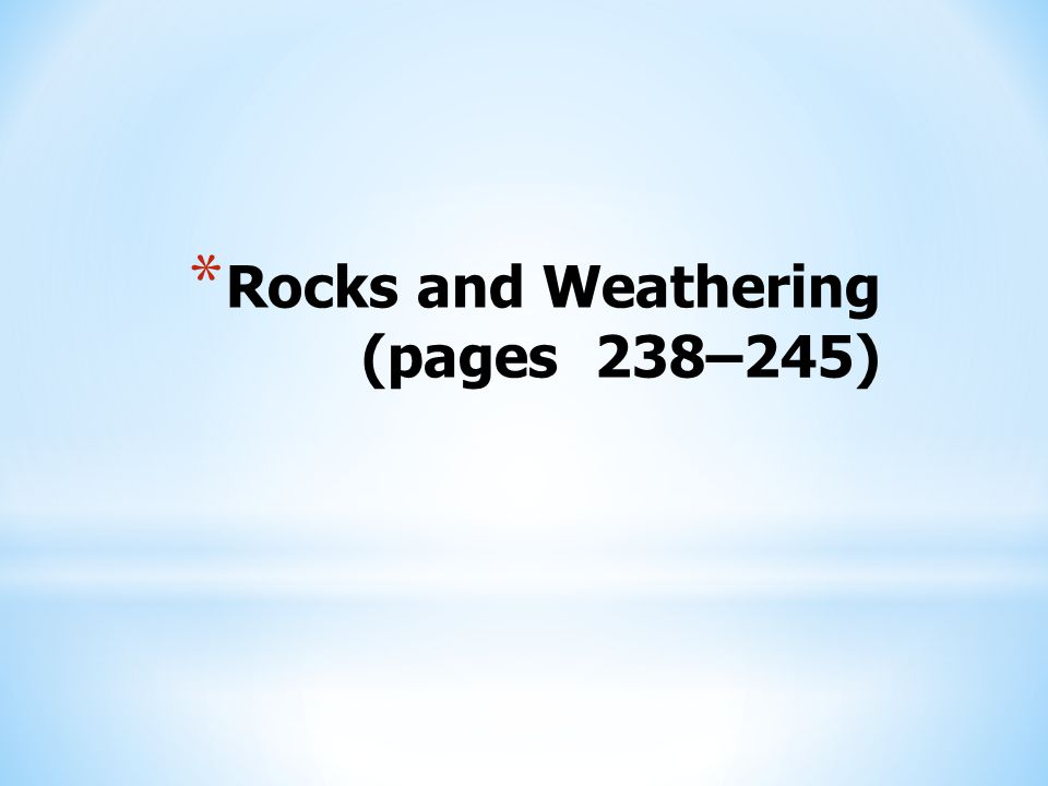 Rocks and Weathering (pages 238–245)