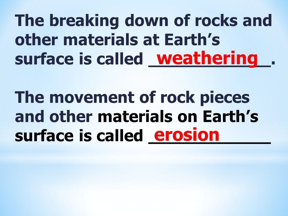 The breaking down of rocks and other materials at Earth's surface is called ____________.