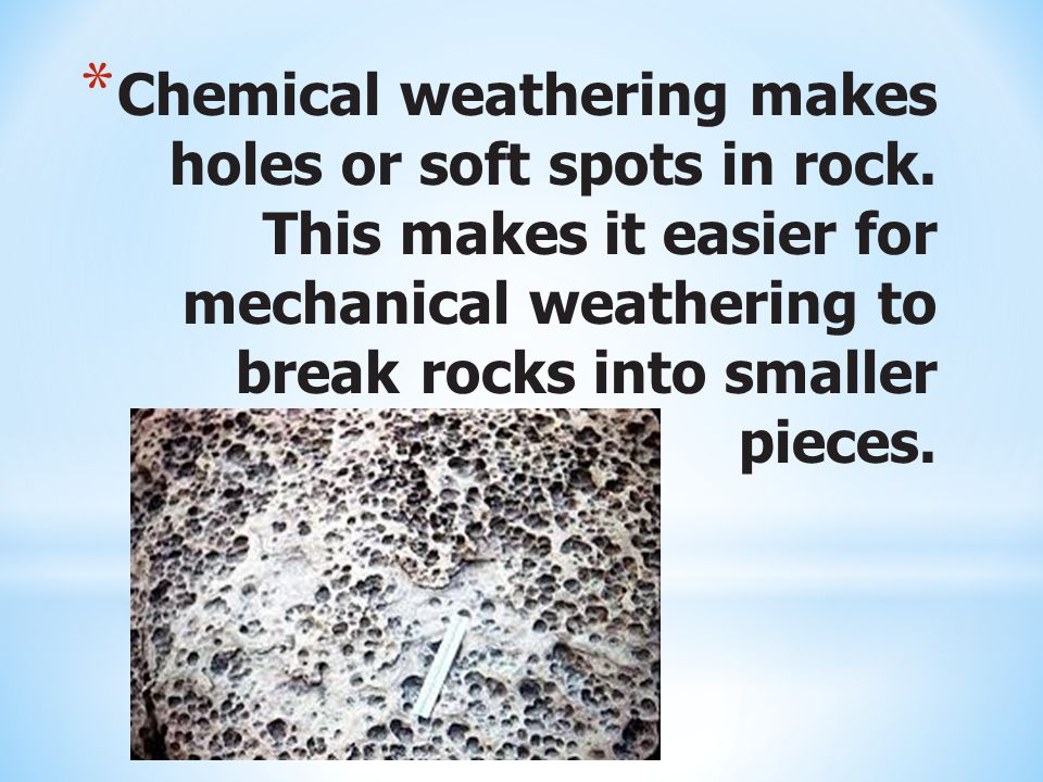 Chemical weathering makes holes or soft spots in rock