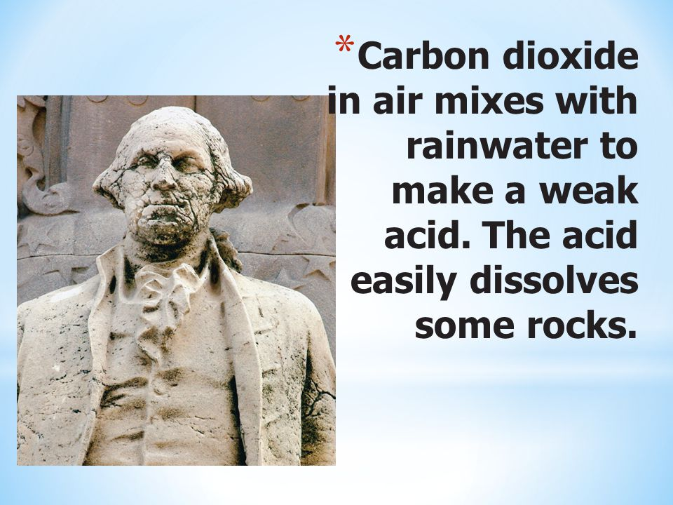 Carbon dioxide in air mixes with rainwater to make a weak acid