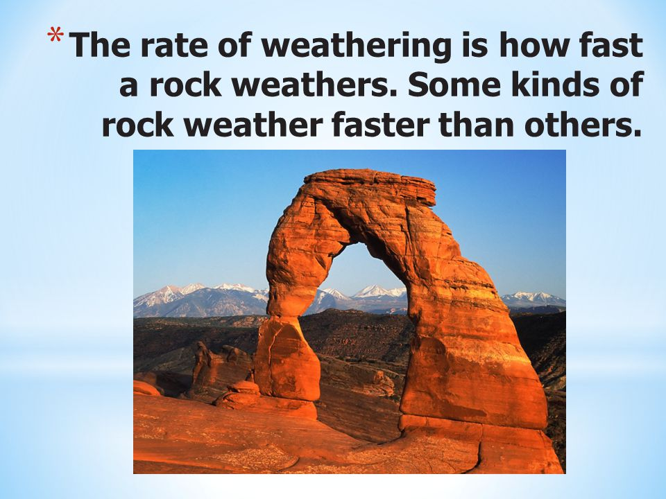The rate of weathering is how fast a rock weathers