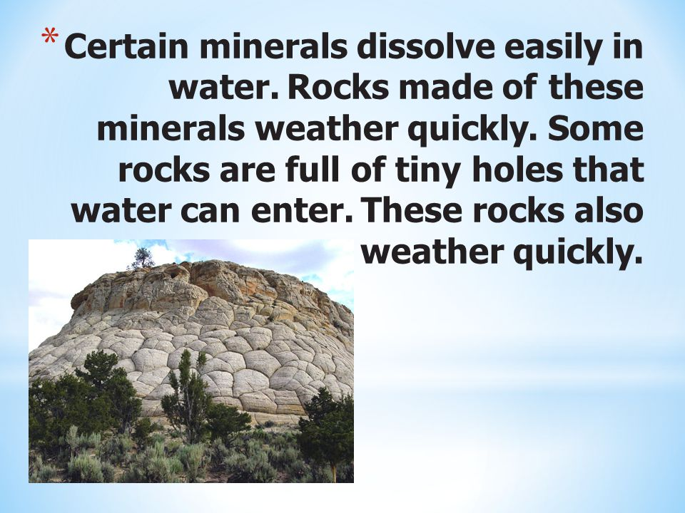 Certain minerals dissolve easily in water