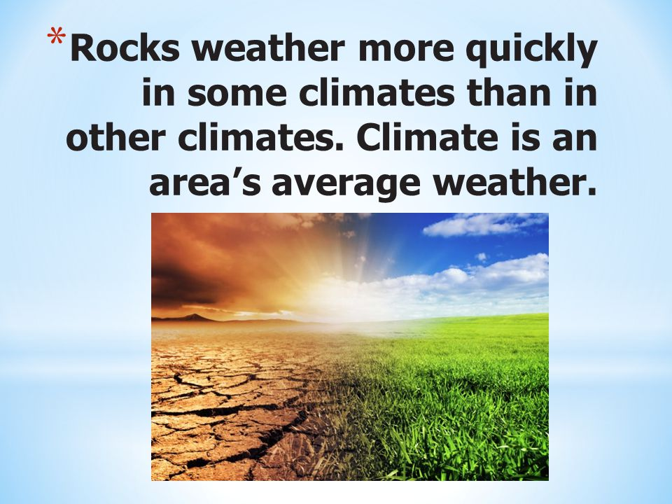 Rocks weather more quickly in some climates than in other climates