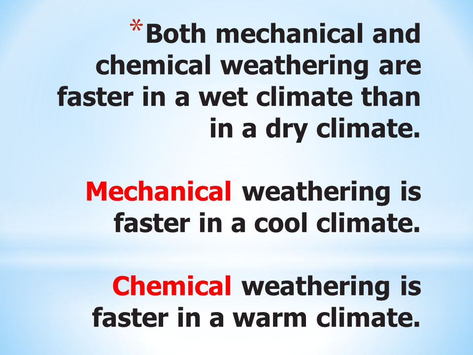 Both mechanical and chemical weathering are faster in a wet climate than in a dry climate.