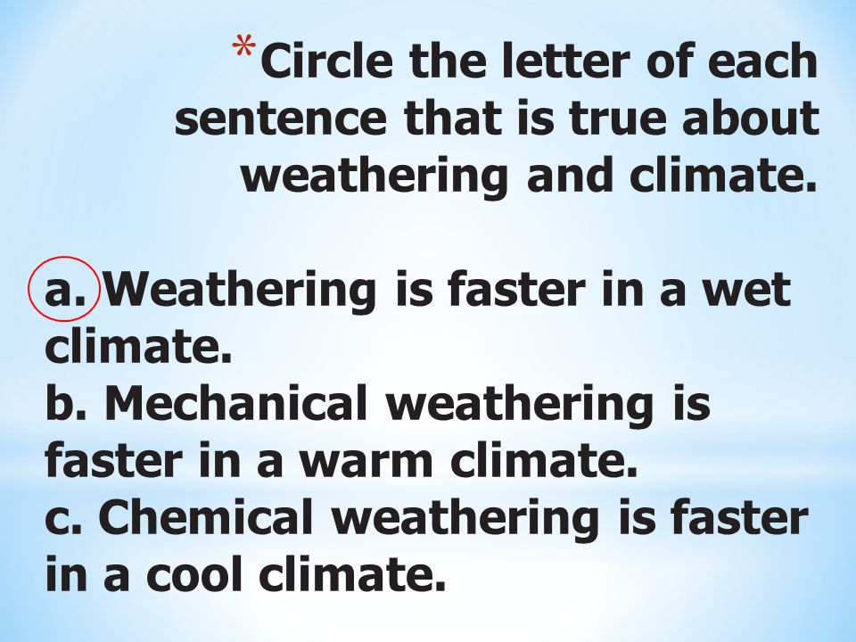 Circle the letter of each sentence that is true about weathering and climate.