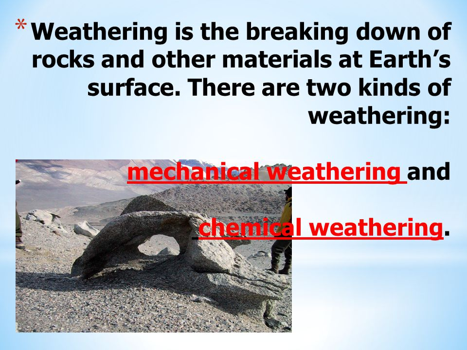 Weathering is the breaking down of rocks and other materials at Earth's surface.
