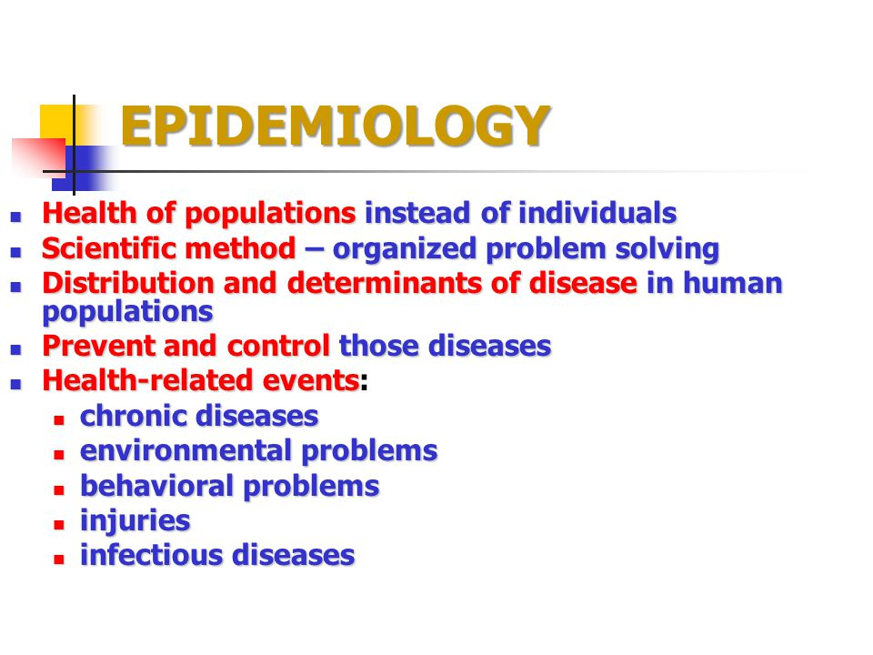 EPIDEMIOLOGY Health of populations instead of individuals