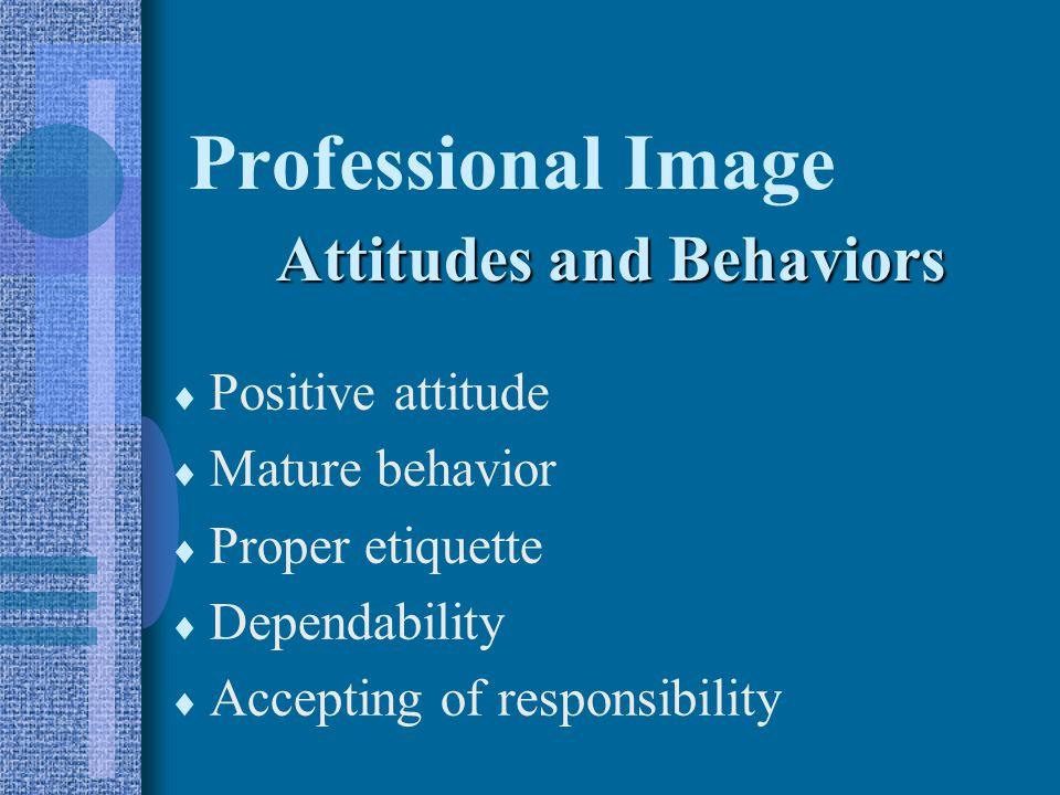 Professional Image Attitudes and Behaviors Positive attitude