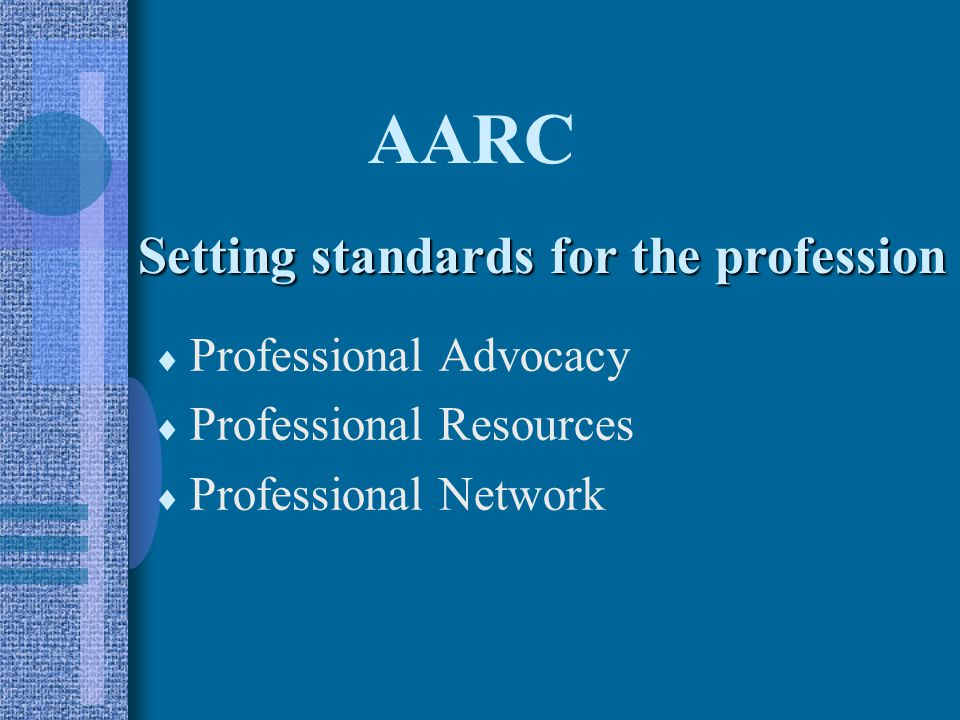 AARC Setting standards for the profession Professional Advocacy