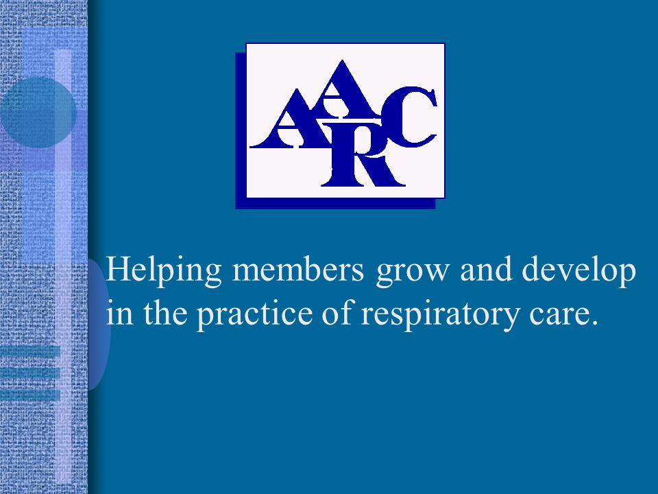 AARC Helping members grow and develop in the practice of respiratory care.