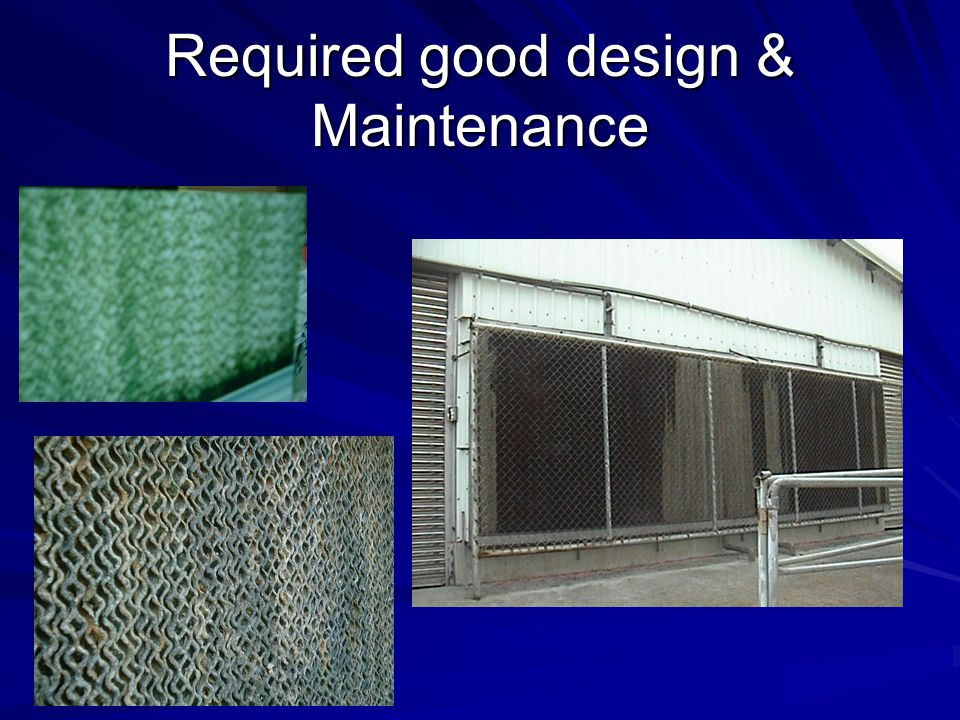 Required good design & Maintenance