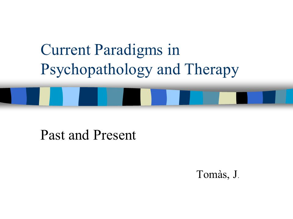 Current Paradigms in Psychopathology and Therapy