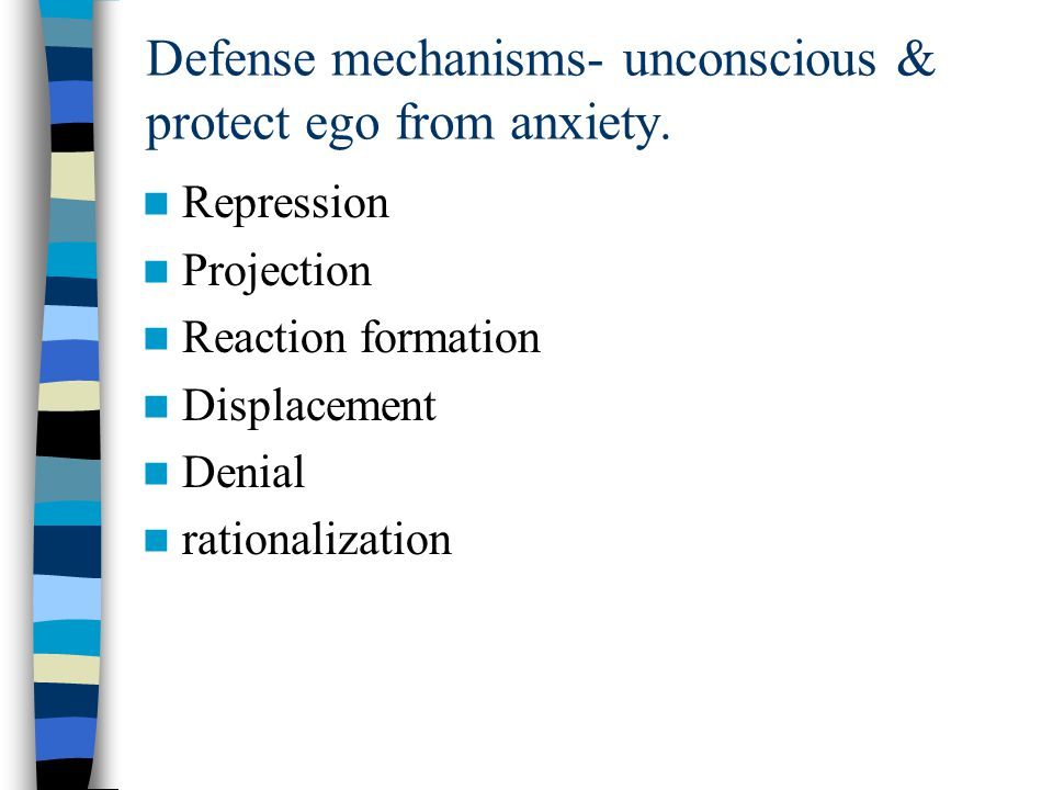 Defense mechanisms- unconscious & protect ego from anxiety.