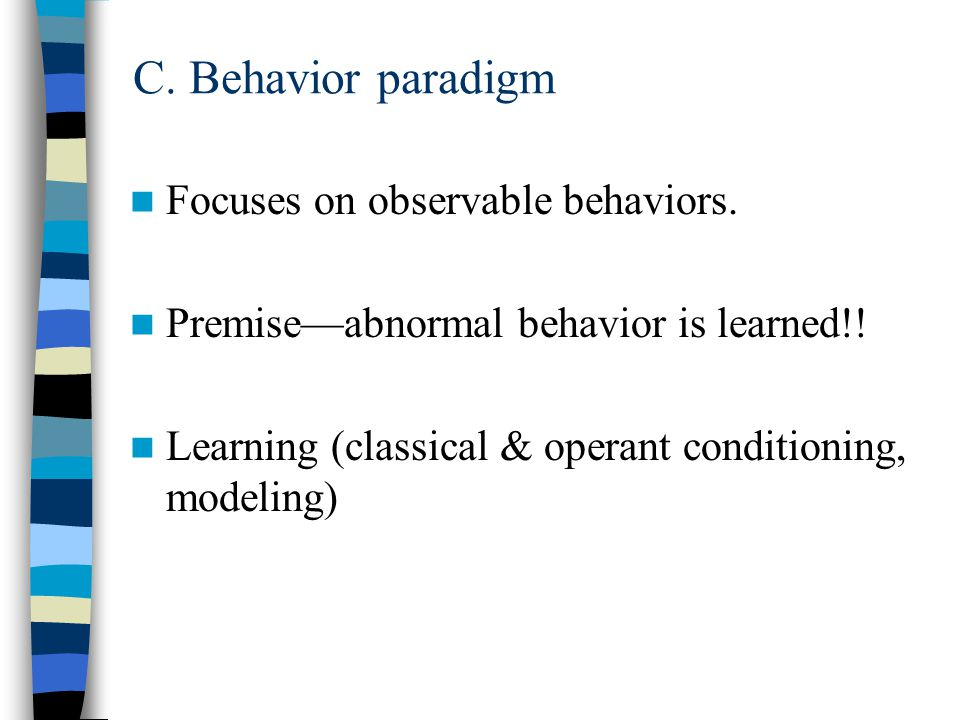 C. Behavior paradigm Focuses on observable behaviors.