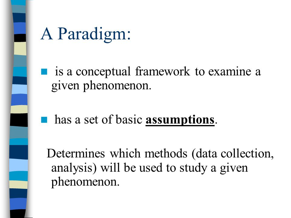 A Paradigm: is a conceptual framework to examine a given phenomenon.