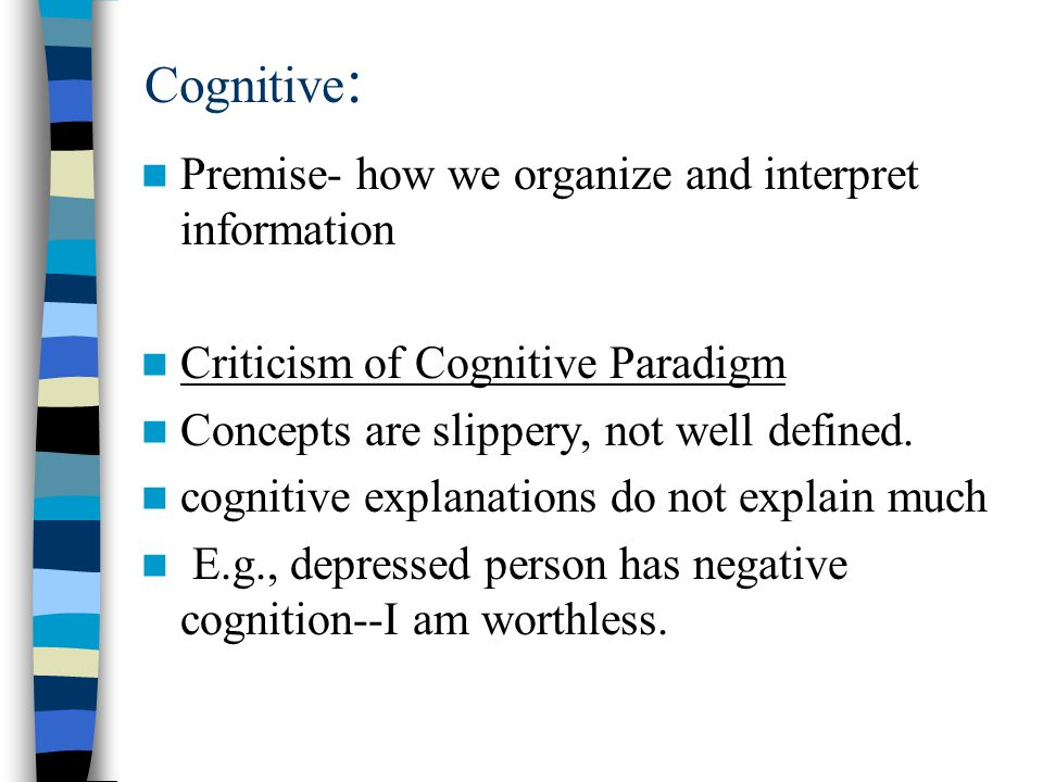 Cognitive: Premise- how we organize and interpret information