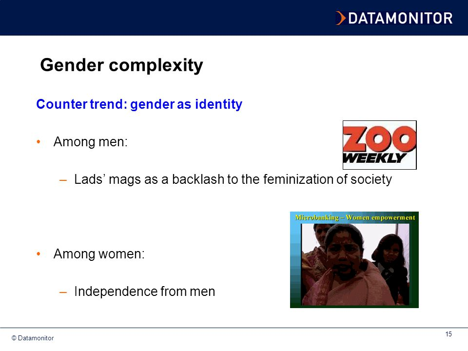 Gender complexity Counter trend: gender as identity Among men: