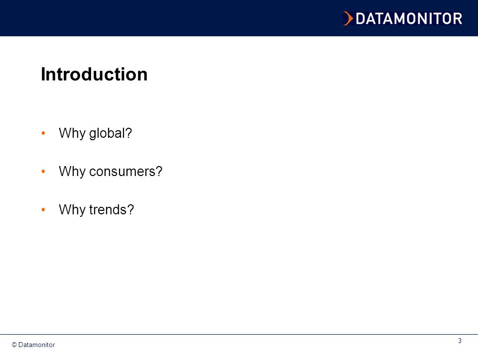 Introduction Why global Why consumers Why trends Why global