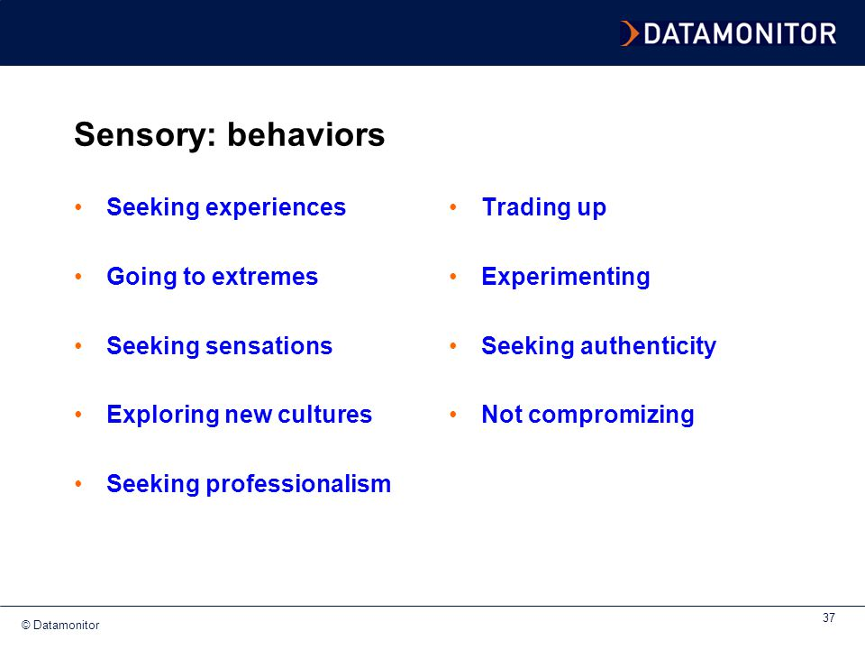 Sensory: behaviors Seeking experiences Going to extremes