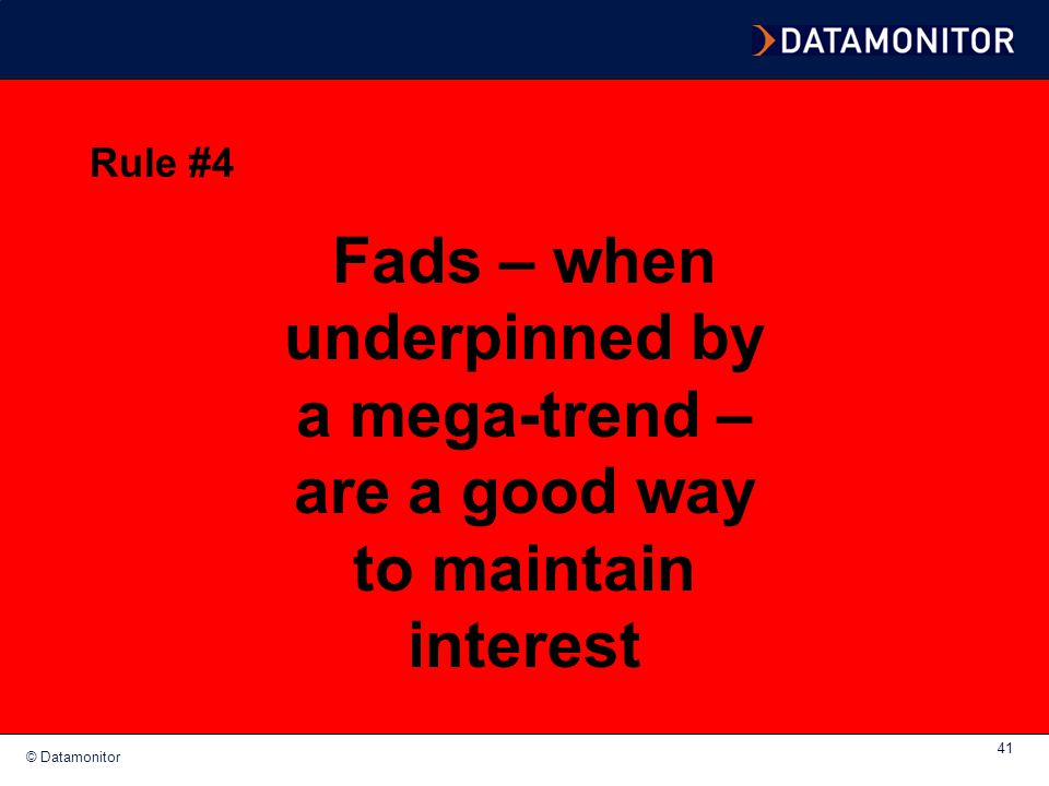 Rule #4 Fads – when underpinned by a mega-trend – are a good way to maintain interest