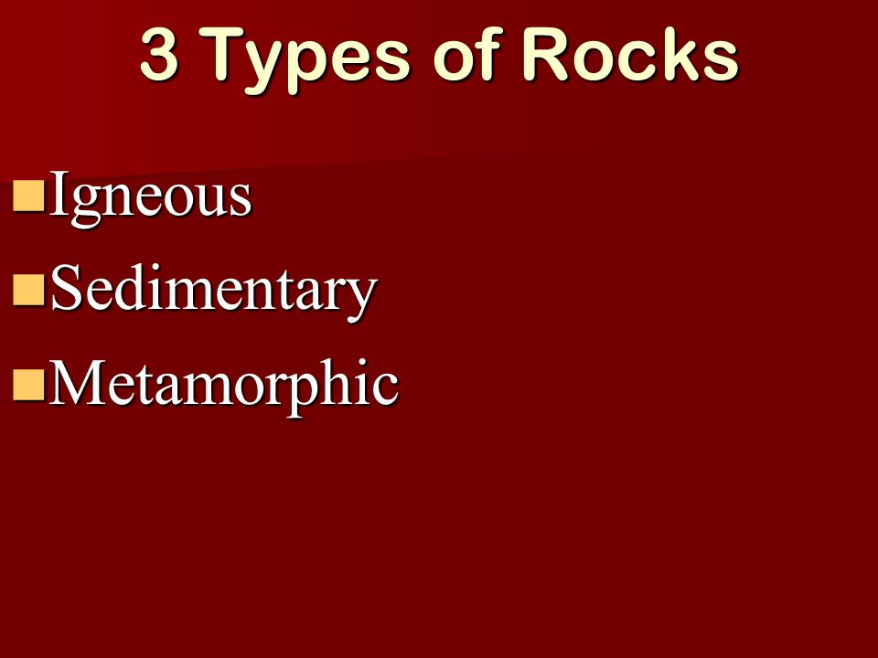 3 Types of Rocks Igneous Sedimentary Metamorphic
