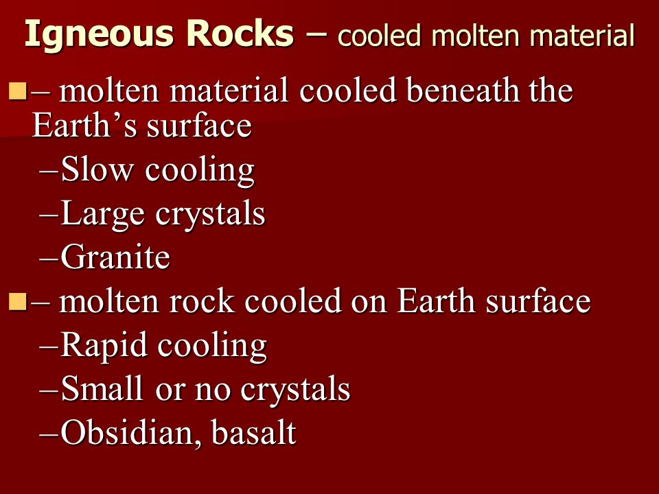 Igneous Rocks – cooled molten material