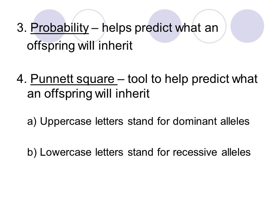 3. Probability – helps predict what an offspring will inherit