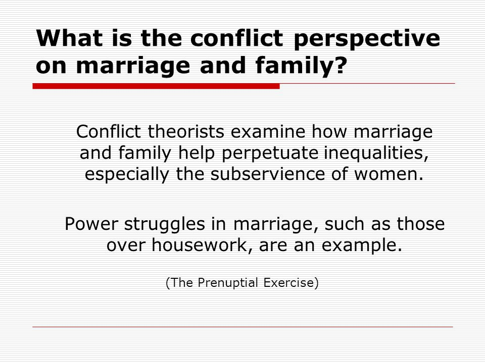 What is the conflict perspective on marriage and family