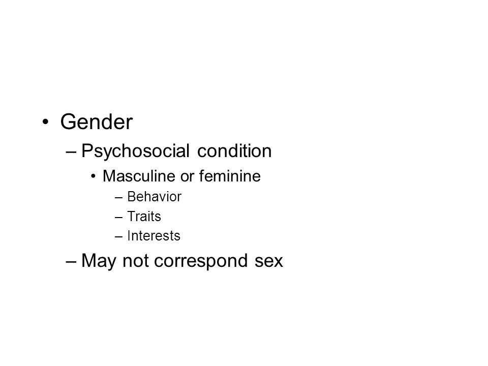 Gender Psychosocial condition May not correspond sex
