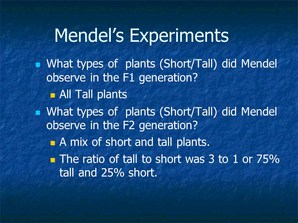 Mendel's Experiments What types of plants (Short/Tall) did Mendel observe in the F1 generation All Tall plants.