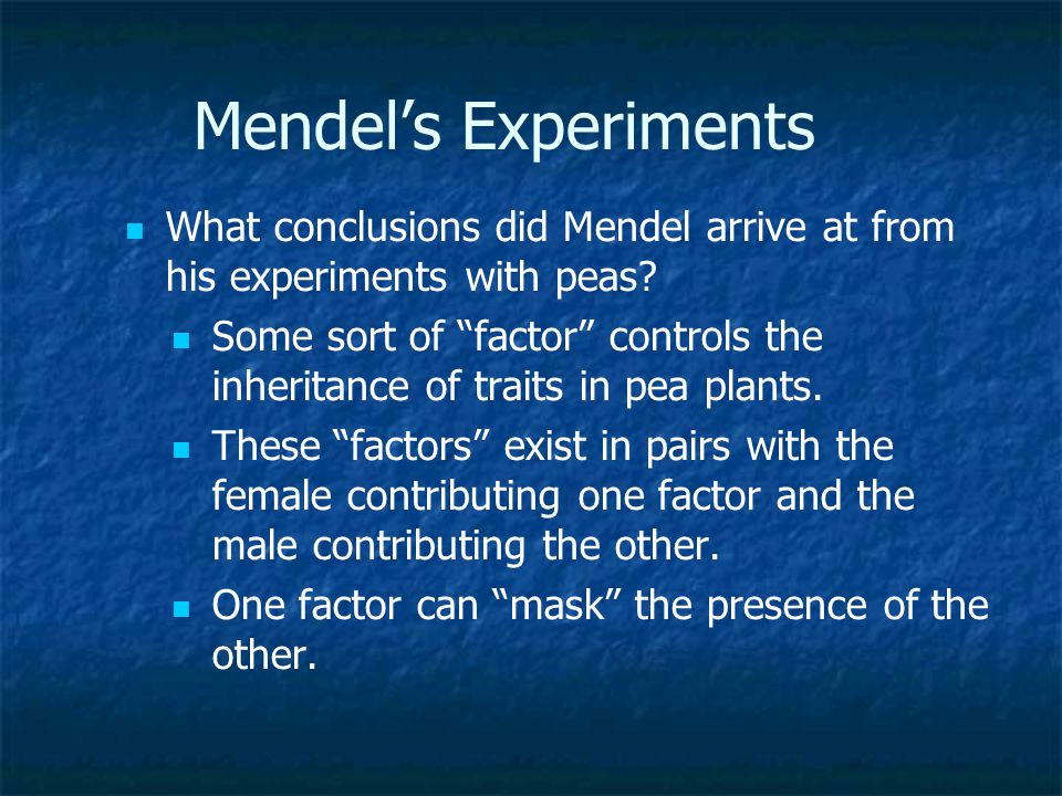 Mendel's Experiments What conclusions did Mendel arrive at from his experiments with peas