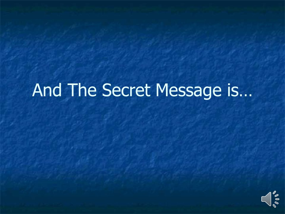 And The Secret Message is…