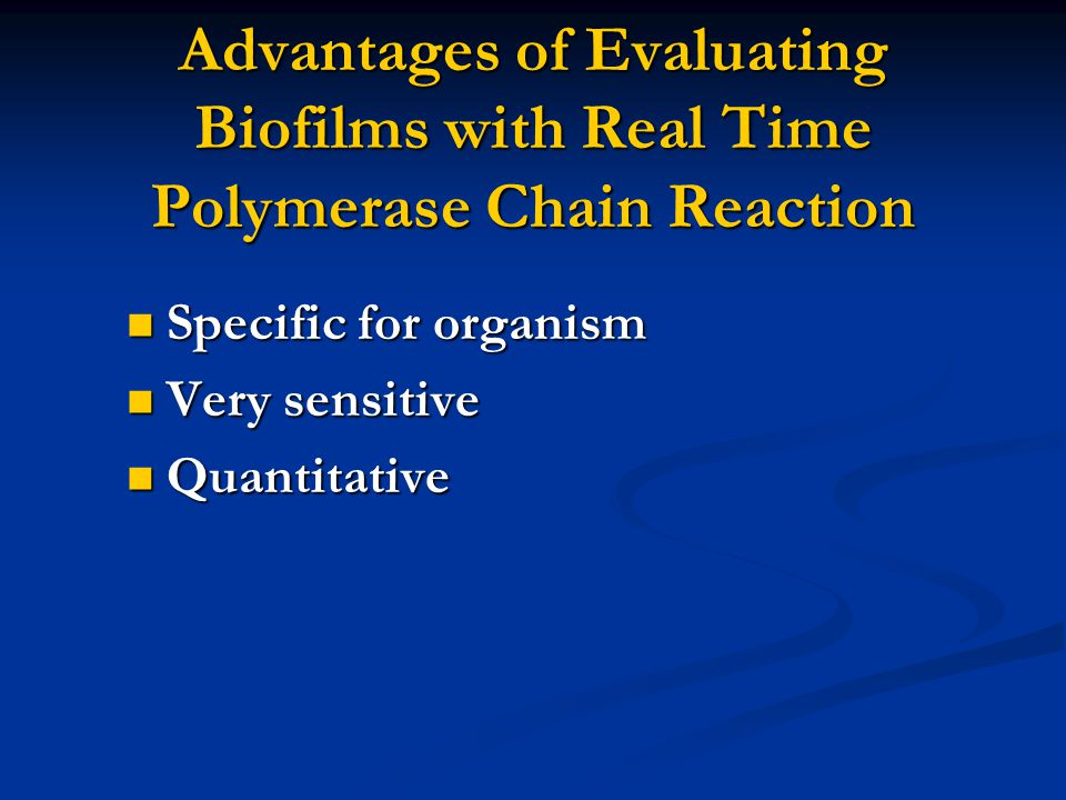 Advantages of Evaluating Biofilms with Real Time Polymerase Chain Reaction