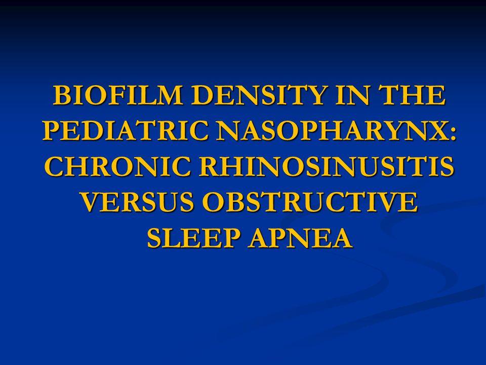 BIOFILM DENSITY IN THE PEDIATRIC NASOPHARYNX: CHRONIC RHINOSINUSITIS VERSUS OBSTRUCTIVE SLEEP APNEA
