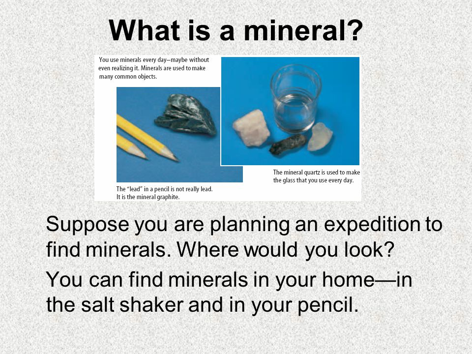 What is a mineral Suppose you are planning an expedition to find minerals. Where would you look
