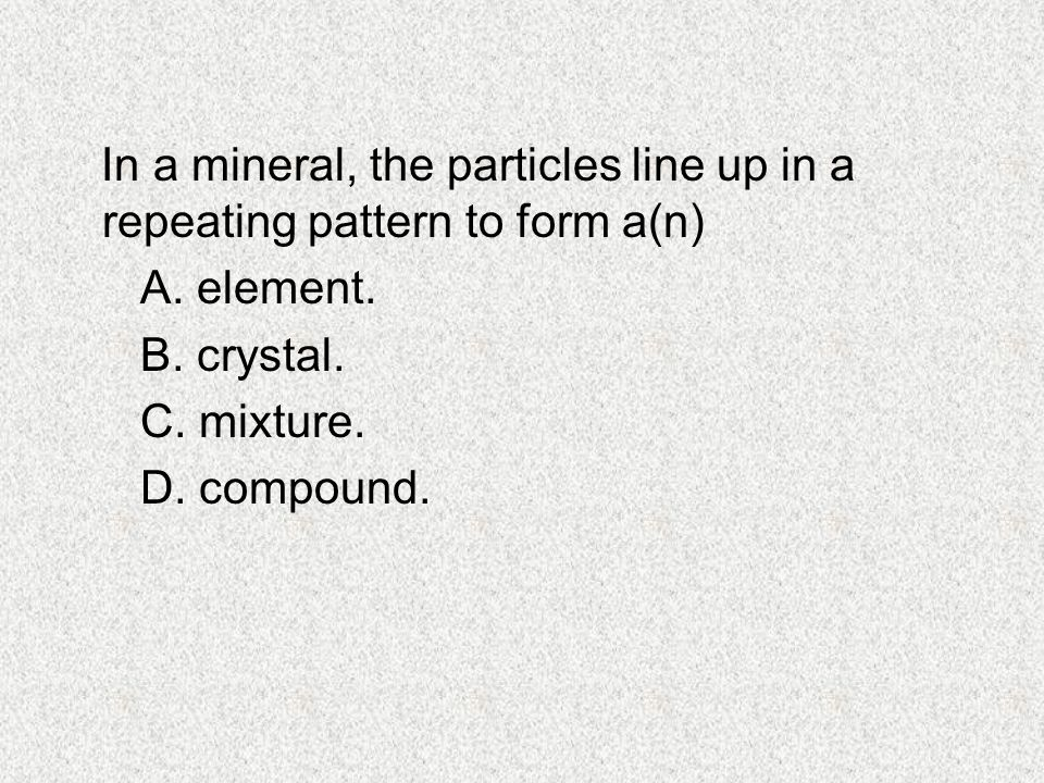 In a mineral, the particles line up in a repeating pattern to form a(n)