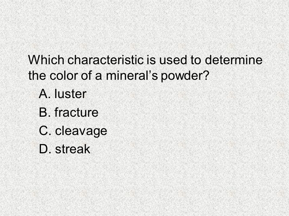 Which characteristic is used to determine the color of a mineral's powder