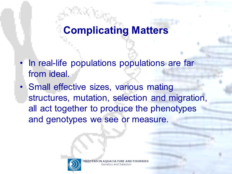 Complicating Matters In real-life populations populations are far from ideal.