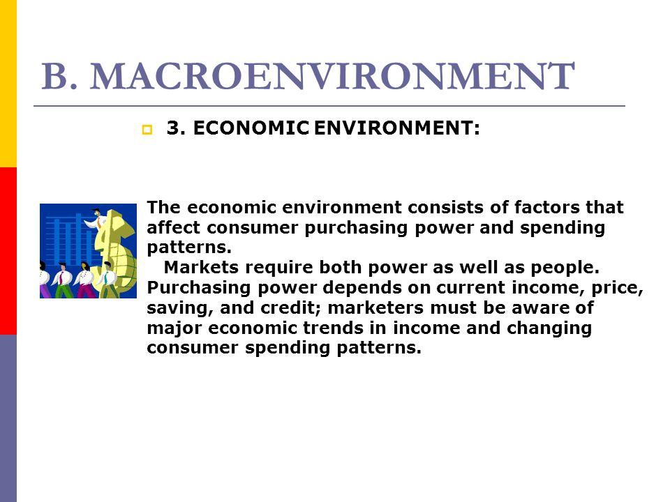 B. MACROENVIRONMENT 3. ECONOMIC ENVIRONMENT: