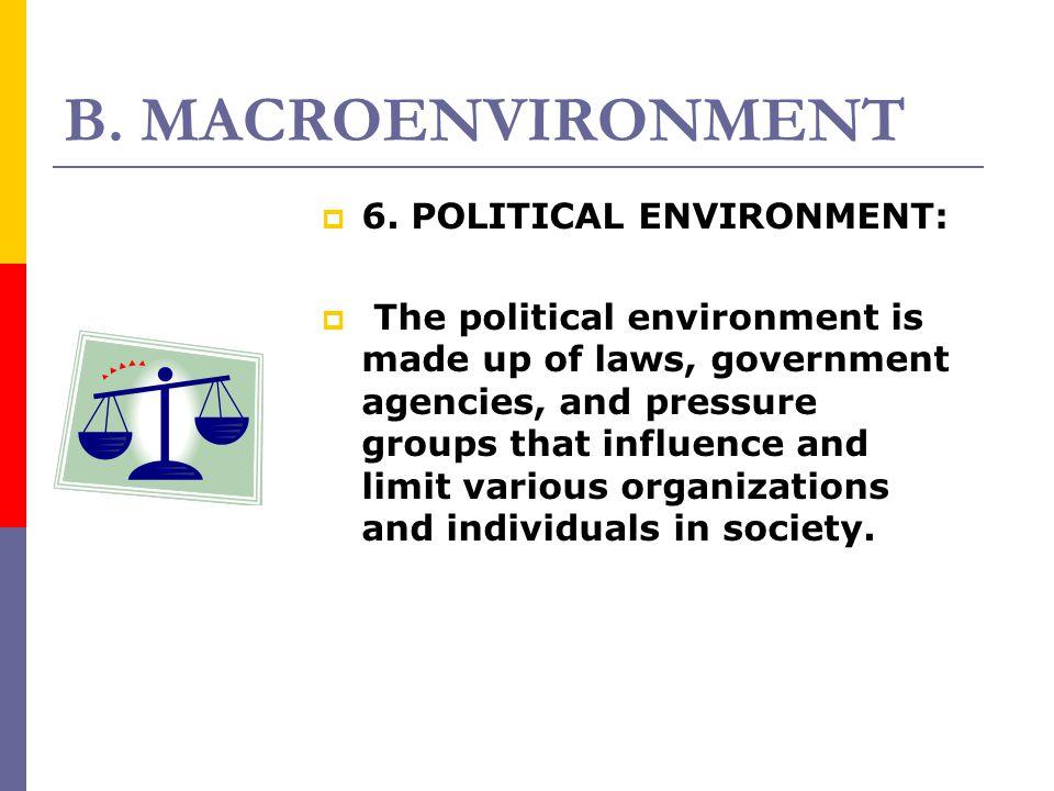 B. MACROENVIRONMENT 6. POLITICAL ENVIRONMENT: