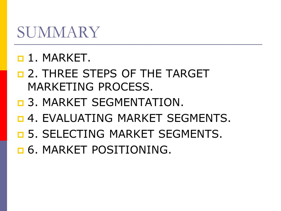 SUMMARY 1. MARKET. 2. THREE STEPS OF THE TARGET MARKETING PROCESS.