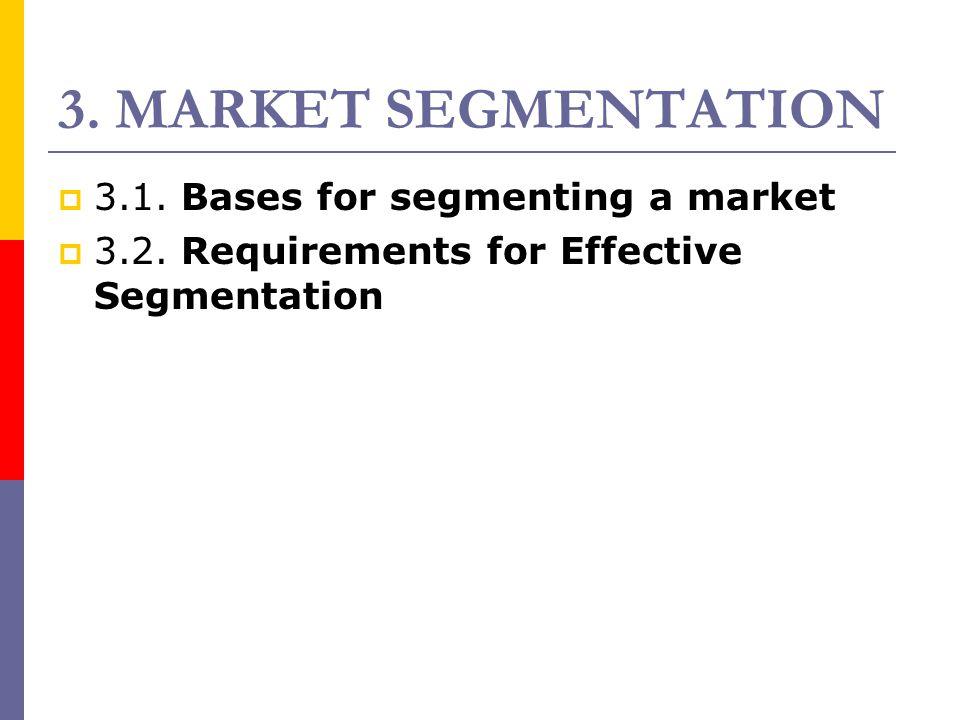 3. MARKET SEGMENTATION 3.1. Bases for segmenting a market
