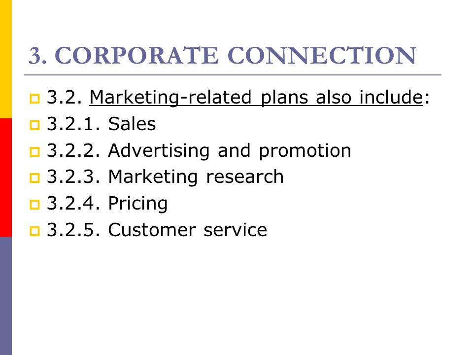 3. CORPORATE CONNECTION 3.2. Marketing-related plans also include: