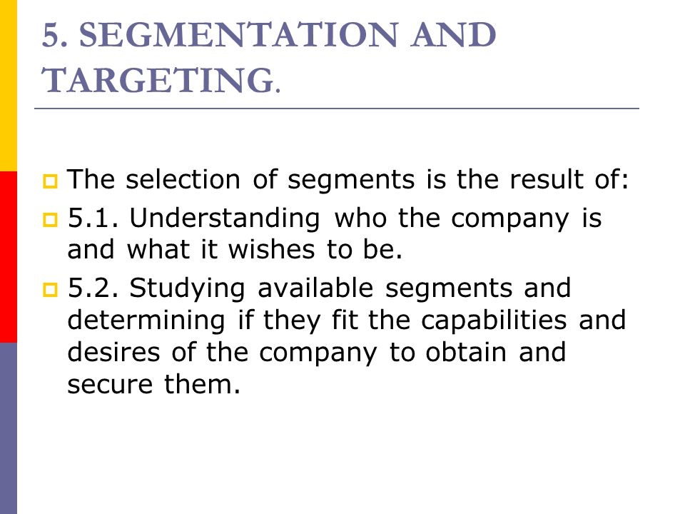 5. SEGMENTATION AND TARGETING.
