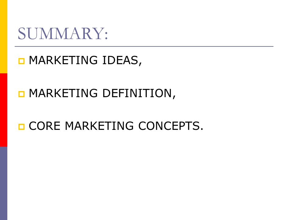 SUMMARY: MARKETING IDEAS, MARKETING DEFINITION,