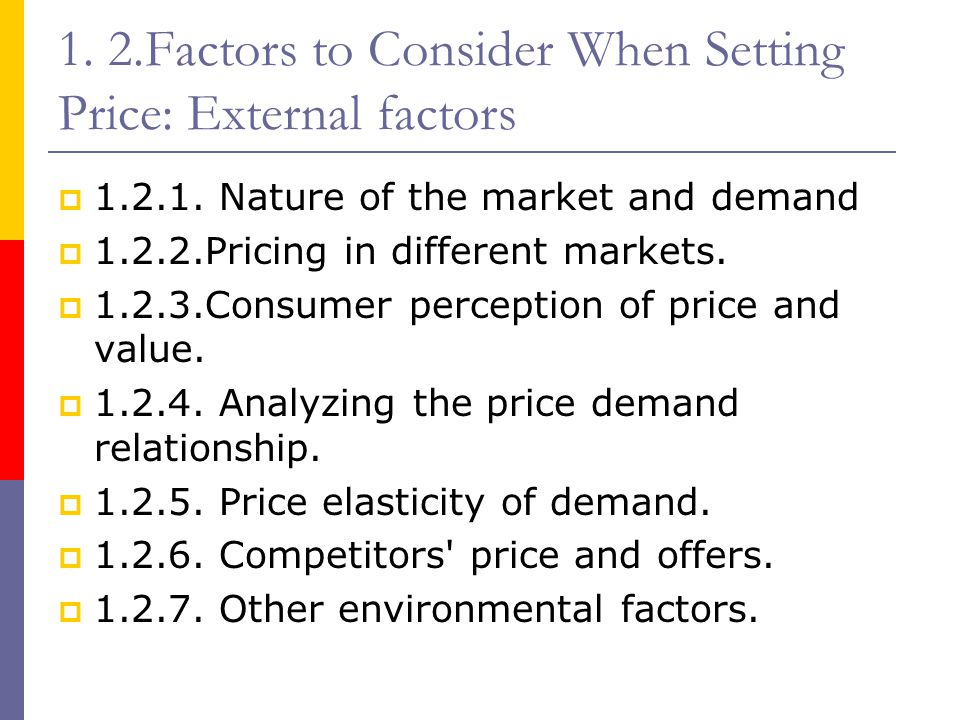 1. 2.Factors to Consider When Setting Price: External factors